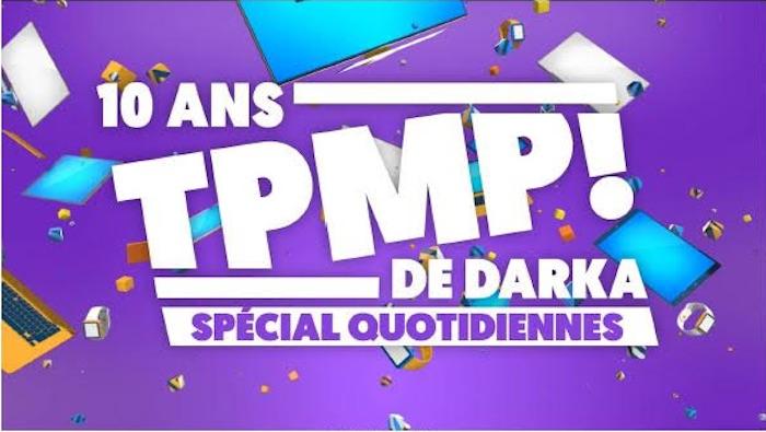 « TPMP » 10 ans de darka